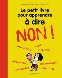 Dominique de Saint Mars et Serge Bloch - Le petit livre pour apprendre à dire non !.