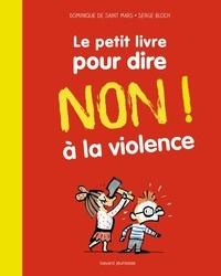 Dominique de Saint Mars et Serge Bloch - Le petit livre pour dire non à la violence.