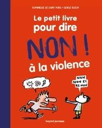 Dominique de Saint Mars et Serge Bloch - Le petit livre pour dire non ! à la violence.
