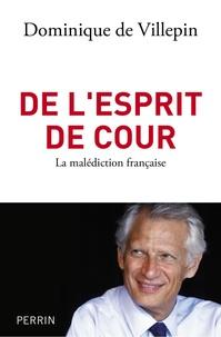 Dominique de Villepin - De l'esprit de cour - La malédiction française.