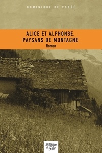 Dominique de Vogüé - Alice et Alphonse, paysans de montagne.