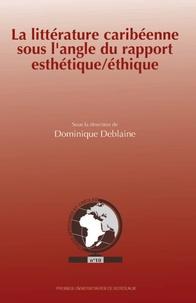 Dominique Deblaine - La littérature caribéenne sous l'angle du rapport esthétique/éthique..