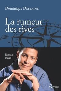 Dominique Deblaine - La rumeur des rives.