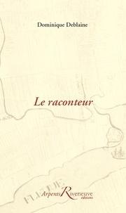 Dominique Deblaine - Le Raconteur.