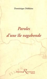 Dominique Deblaine - Paroles d'une île vagabonde.