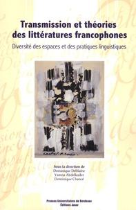 Dominique Deblaine et Yamna Abdelkader - Transmission et théories des littératures francophones - Diversité des espaces et des pratiques linguistiques.