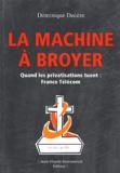 Dominique Decèze - La Machine à broyer - France Télécom.