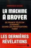 Dominique Decèze - La machine à broyer - De France Télécom à Orange : quand les privatisations tuent.