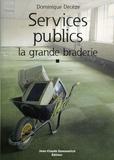 Dominique Decèze - Services Publics : la grande braderie.