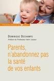 Dominique Dechamps et Dominique Deschamps - Parents, n'abandonnez pas la santé de votre enfant.