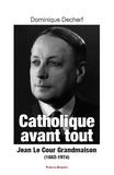 Dominique Decherf - Catholique avant tout - Jean Le Cour Grandmaison (1883-1974).
