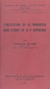 Dominique Decherf - L'Institution de la monarchie dans l'esprit de la Ve République.