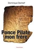 Dominique Decherf - Ponce Pilate mon frère.