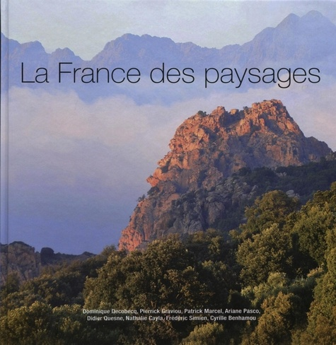 Dominique Decobecq et Pierrick Graviou - La France des paysages - Les plus beaux sites de France.