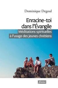 Dominique Degoul - Enracine-toi dans l'Evangile - Méditations spirituelles à l'usage des jeunes chrétiens.