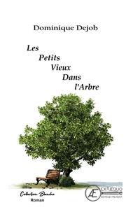 Dominique Dejob - Les petits vieux dans l'arbre.