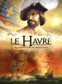 Dominique Delahaye et Béatrice Merdrignac - Le Havre en BD Tome 1 : De la Préhistoire à la Révolution.