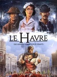 Dominique Delahaye et Béatrice Merdrignac - Le Havre en BD Tome 2 : Des années sombres aux Géants - De 1800 à nos jours.