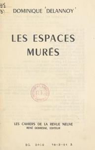 Dominique Delannoy - Les espaces murés.
