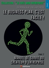 Dominique Delaporte - Manuel de survie du créateur d'entreprise - Tome 2, Le business plan, c'est facile !.
