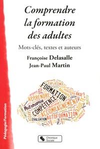 Dominique Delasalle et Jean-Paul Martin - Comprendre la formation des adultes - Mots-clés, textes et auteurs.