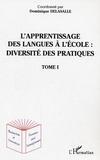 Dominique Delasalle - L'apprentissage des langues à l'école: diversité des pratiques tome 1 - Tome 1.