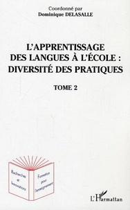 Dominique Delasalle - L'apprentissage des langues à l'école : diversité des pratiques - Tome 2.