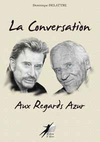 Dominique Delattre - La Conversation Aux Regards Azur.