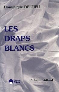 Dominique Delfieu - Les draps blancs - A Anna Vollard.