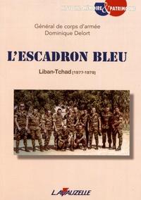 Dominique Delort - L'escadron bleu - Liban-Tchad (1977-1979).