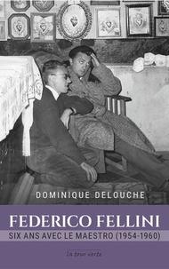 Dominique Delouche - Federico Fellini, six ans avec le maestro.