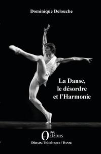 Dominique Delouche - La Danse, le désordre et l'Harmonie.