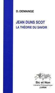 Dominique Demange - Jean Duns Scot - La théorie du savoir.