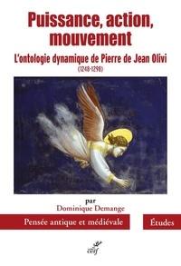 Dominique Demange - Puissance, action, mouvement - L'ontologie dynamique de Pierre de Jean Olivi (1248-1298).