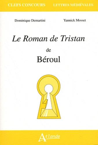 Dominique Demartini et Yannick Mosset - Le Roman de Tristan de Béroul.