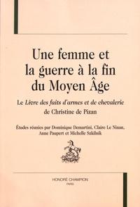 Dominique Demartini et Claire Le Ninan - Une femme et la guerre à la fin du Moyen Age - Le Livre des faits d'armes et de chevalerie de Christine de Pizan.