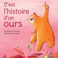 Dominique Demers et Geneviève Després - C'est l'histoire d'un ours.