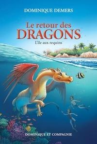 Dominique Demers et Annie Boulanger - Le retour des dragons  : L'île aux requins.