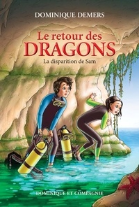 Dominique Demers et Annie Boulanger - Le retour des dragons  : La disparition de Sam.