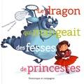 Dominique Demers - Le dragon qui mangeait des fesses de princesses.