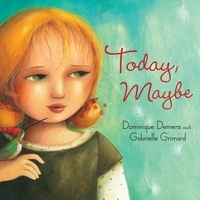 Dominique Demers et Gabrielle Grimard - Today, Maybe.
