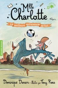 Dominique Demers - Une Aventure de Mlle Charlotte Tome 2 : La meilleure entraîneuse de foot.