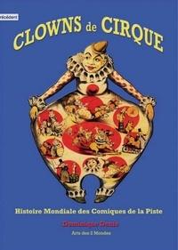Dominique Denis - Clowns de cirque - Histoire mondiale des comiques de la piste.
