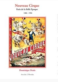 Dominique Denis - Nouveau Cirque - Paris de la Belle Epoque, 1886-1906.