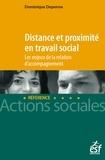 Dominique Depenne - Distance et proximité en travail social - Les enjeux de la relation d'accompagnement.