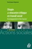 Dominique Depenne - Utopie et rencontre éthique en travail social - Accompagnement et lien humain.