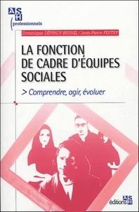 Dominique Dépinoy-Brunel et Jean-Pierre Feutry - La fonction de cadre d'équipes sociales - Comprendre, agir, évoluer.