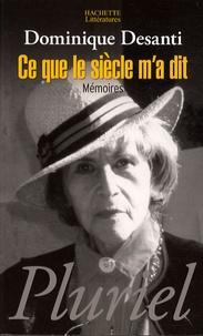 Dominique Desanti - Ce que le siècle m'a dit - Mémoires.
