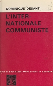 Dominique Desanti - L'internationale communiste.