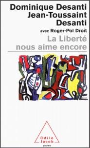 Dominique Desanti et Jean-Toussaint Desanti - La liberté nous aime encore.